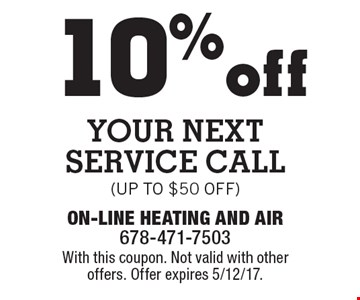 10% off your next Service Cal (up to $50 off). With this coupon. Not valid with other offers. Offer expires 5/12/17.