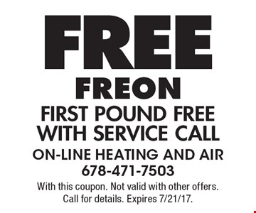 Free Freon - first pound free with service call. With this coupon. Not valid with other offers. Call for details. Expires 7/21/17.