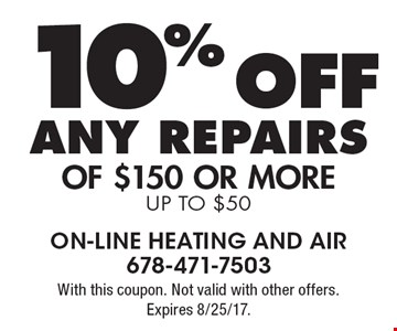 10% off any repairs of $150 or more up to $50. With this coupon. Not valid with other offers. Expires 8/25/17.