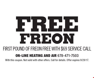 Free Freon First pound of freon free with $69 service call. With this coupon. Not valid with other offers. Call for details. Offer expires 9/29/17.