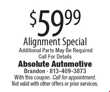 $59.99 Alignment Special. Additional Parts May Be Required. Call For Details. With this coupon. Call for appointment. Not valid with other offers or prior services.