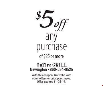 $5off anypurchase of $25 or more. With this coupon. Not valid with  other offers or prior purchases.  Offer expires 11-25-16.