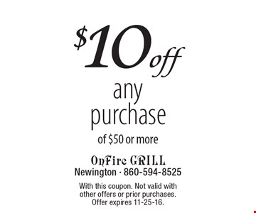 $10off anypurchase of $50 or more. With this coupon. Not valid with  other offers or prior purchases.  Offer expires 11-25-16.