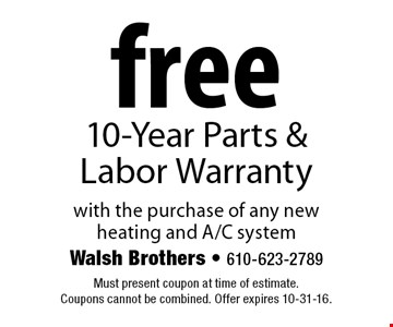 Free 10-Year Parts & Labor Warranty with the purchase of any new heating and A/C system. Must present coupon at time of estimate. Coupons cannot be combined. Offer expires 10-31-16.
