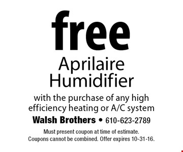 Free Aprilaire Humidifier with the purchase of any high efficiency heating or A/C system. Must present coupon at time of estimate. Coupons cannot be combined. Offer expires 10-31-16.