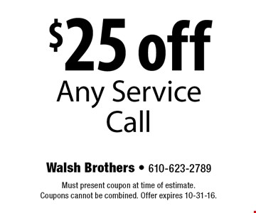 $25 off Any Service Call. Must present coupon at time of estimate. Coupons cannot be combined. Offer expires 10-31-16.