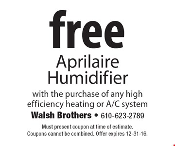 Free Aprilaire Humidifier With The Purchase Of Any High Efficiency Heating Or A/C System. Must present coupon at time of estimate. Coupons cannot be combined. Offer expires 12-31-16.