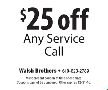 $25 Off Any Service Call. Must present coupon at time of estimate. Coupons cannot be combined. Offer expires 12-31-16.