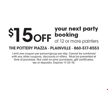$15 Off your next party booking of 12 or more painters. Limit one coupon per person/group per day. Cannot be combined with any other coupons, discounts or offers. Must be presented at time of purchase. Not valid on prior purchases, gift certificates, tax or deposits. Expires 11-25-16.