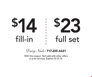 $14 fill-in. $23 full set. With this coupon. Not valid with other offers or prior services. Expires 10-31-16.