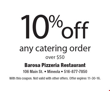 10% off any catering order over $50. With this coupon. Not valid with other offers. Offer expires 11-30-16.
