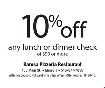 10% off any lunch or dinner check of $50 or more. With this coupon. Not valid with other offers. Offer expires 11-30-16.