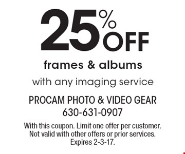 25% Off frames & albums. With any imaging service. With this coupon. Limit one offer per customer. Not valid with other offers or prior services. Expires 2-3-17.