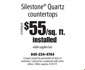 Silestone Quartz countertops starting at $55/sq. ft. installed. While supplies last. Coupon must be presented at time of estimate. Cannot be combined with other offers. Offer expires 3/10/17.