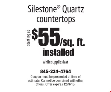 $55/sq. ft. installed Silestone Quartz countertops while supplies last. Coupon must be presented at time of estimate. Cannot be combined with other offers. Offer expires 12/9/16.