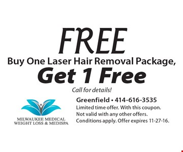Free Laser Hair Removal Package. Buy One, Get 1 Free. Call for details! Limited time offer. With this coupon. Not valid with any other offers. Conditions apply. Offer expires 11-27-16.