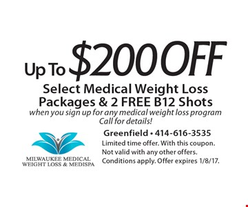 Up To $200 Off Select Medical Weight Loss Packages & 2 FREE B12 Shotswhen you sign up for any medical weight loss program Call for details!. Limited time offer. With this coupon. Not valid with any other offers. Conditions apply. Offer expires 1/8/17.