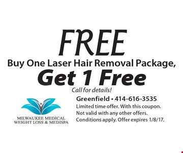 Buy One Laser Hair Removal Package, Get 1 Free Call for details!. Limited time offer. With this coupon. Not valid with any other offers. Conditions apply. Offer expires 1/8/17.