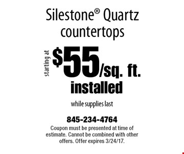 $55/sq. ft.installed Silestone Quartz countertops while supplies last. Coupon must be presented at time of estimate. Cannot be combined with other offers. Offer expires 3/24/17.
