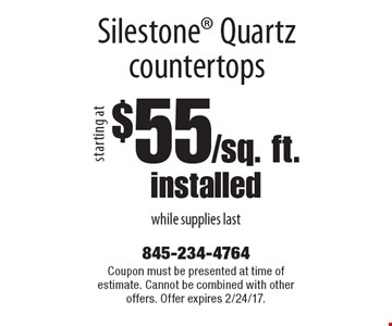 Starting at $55/sq. ft. installed Silestone Quartz countertops while supplies last. Coupon must be presented at time of estimate. Cannot be combined with other offers. Offer expires 2/24/17.