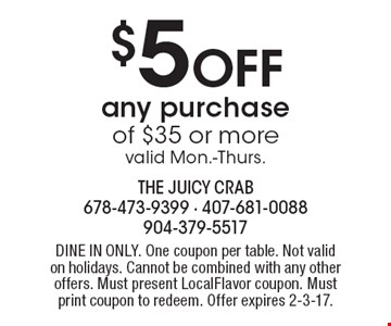 $5 Off any purchase of $35 or more. valid Mon.-Thurs.. Dine in only. One coupon per table. Not valid on holidays. Cannot be combined with any other offers. Must present LocalFlavor coupon. Must print coupon to redeem. Offer expires 2-3-17.