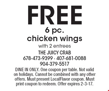 Free 6 pc. chicken wings with 2 entrees. Dine in only. One coupon per table. Not valid on holidays. Cannot be combined with any other offers. Must present LocalFlavor coupon. Must print coupon to redeem. Offer expires 2-3-17.