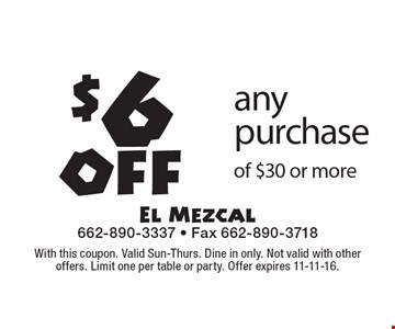$6 off any purchase of $30 or more. With this coupon. Valid Sun-Thurs. Dine in only. Not valid with other offers. Limit one per table or party. Offer expires 11-11-16.
