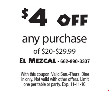 $4 off any purchase of $20-$29.99. With this coupon. Valid Sun.-Thurs. Dine in only. Not valid with other offers. Limit one per table or party. Exp. 11-11-16.