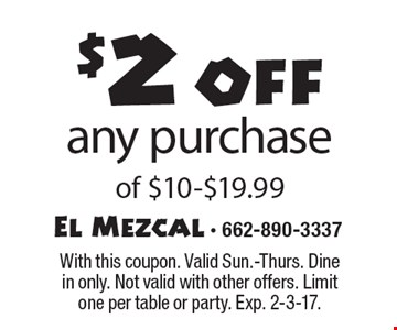 $2 off any purchase of $10-$19.99. With this coupon. Valid Sun.-Thurs. Dine in only. Not valid with other offers. Limit one per table or party. Exp. 2-3-17.