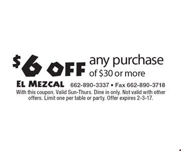$6 off any purchase of $30 or more. With this coupon. Valid Sun-Thurs. Dine in only. Not valid with other offers. Limit one per table or party. Offer expires 2-3-17.