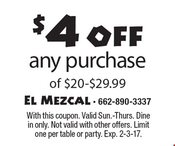 $4 off any purchase of $20-$29.99. With this coupon. Valid Sun.-Thurs. Dine in only. Not valid with other offers. Limit one per table or party. Exp. 2-3-17.