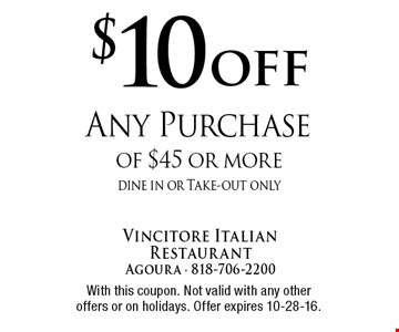 $10 off Any Purchase of $45 or more. dine in or Take-out only. With this coupon. Not valid with any other offers or on holidays. Offer expires 10-28-16.