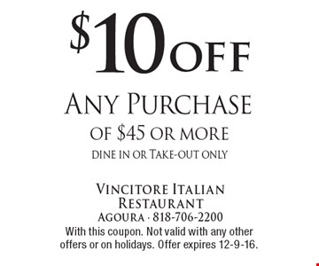 $10 off Any Purchase of $45 or more. Dine in or Take-out only. With this coupon. Not valid with any other offers or on holidays. Offer expires 12-9-16.