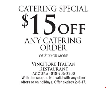catering special $15 off any catering order of $100 or more. With this coupon. Not valid with any other offers or on holidays. Offer expires 2-3-17.