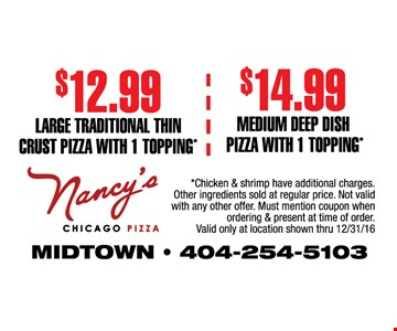 $12.99 Traditional Thin Crust Pizza With 1 Topping OR $14.99 Medium Deep Dish Pizza With 1 Topping