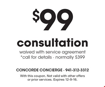 $99 consultation waived with service agreement*. Call for details. Normally $399. With this coupon. Not valid with other offers or prior services. Expires 12-9-16.