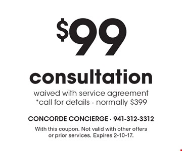 $99 consultation waived with service agreement. *Call for details - normally $399. With this coupon. Not valid with other offers or prior services. Expires 2-10-17.