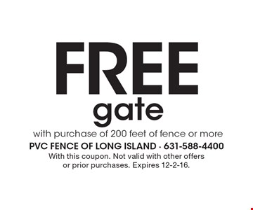 Free gate with purchase of 200 feet of fence or more. With this coupon. Not valid with other offers or prior purchases. Expires 12-2-16.