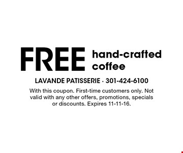Free hand-crafted coffee. With this coupon. First-time customers only. Not valid with any other offers, promotions, specials or discounts. Expires 11-11-16.