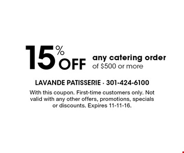 15% off any catering order of $500 or more. With this coupon. First-time customers only. Not valid with any other offers, promotions, specials or discounts. Expires 11-11-16.