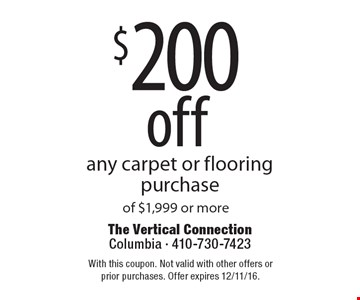 $200 off any carpet or flooring purchase of $1,999 or more. With this coupon. Not valid with other offers or prior purchases. Offer expires 12/11/16.