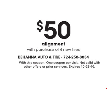 $50 alignment with purchase of 4 new tires. With this coupon. One coupon per visit. Not valid with other offers or prior services. Expires 10-28-16.