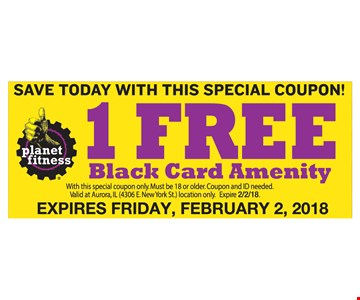 1 Free Black Card Amenity. With this special coupon. Must be 18 or older. Aurora location only. Exp. Feb. 2, 2018.