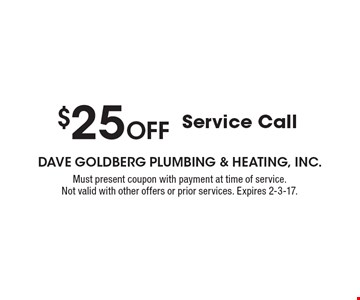 $25 OFF Service Call. Must present coupon with payment at time of service. Not valid with other offers or prior services. Expires 2-3-17.