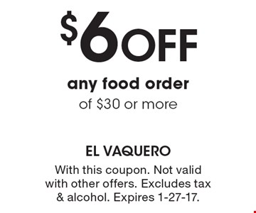$6off any food order of $30 or more. With this coupon. Not valid with other offers. Excludes tax & alcohol. Expires 1-27-17.