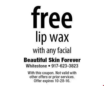 Free lip wax with any facial. With this coupon. Not valid with other offers or prior services. Offer expires 10-28-16.
