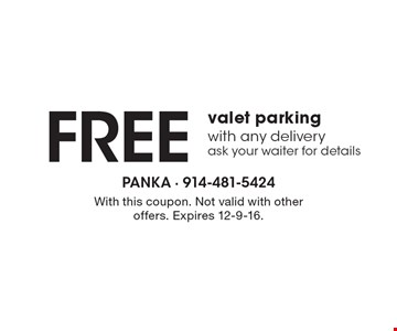 FREE valet parking with any delivery, ask your waiter for details. With this coupon. Not valid with other offers. Expires 12-9-16.