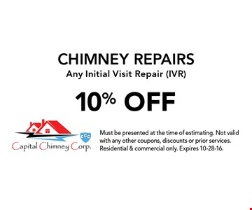10% OFF CHIMNEY REPAIRS. Any Initial Visit Repair (IVR). Must be presented at the time of estimating. Not valid with any other coupons, discounts or prior services. Residential & commercial only. Expires 10-28-16.
