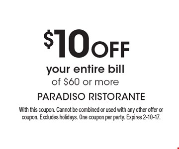 $10 Off your entire bill of $60 or more. With this coupon. Cannot be combined or used with any other offer or coupon. Excludes holidays. One coupon per party. Expires 2-10-17.