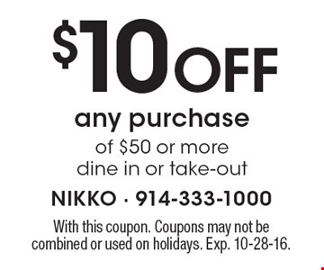 $10 Off any purchase of $50 or more. Dine in or take-out. With this coupon. Coupons may not be combined or used on holidays. Exp. 10-28-16.